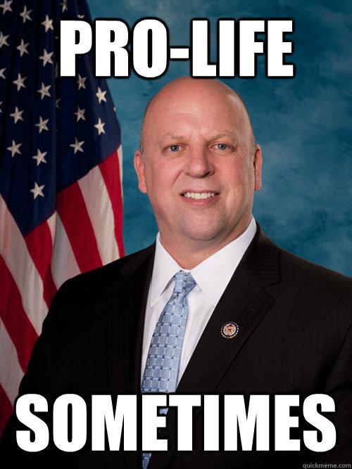 pro-life sometimes - pro-life sometimes  Scumbag Congressman