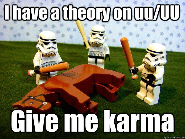 I have a theory on uu/UU  Give me karma - I have a theory on uu/UU  Give me karma  Beating Dead Horse Stormtroopers