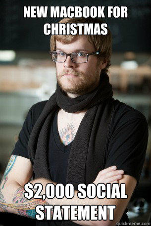 New macbook for christmas $2,000 social statement  - New macbook for christmas $2,000 social statement   Hipster Barista