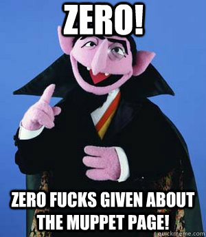 zero! zero fucks given about the muppet page!
