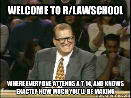 welcome to r/lawschool where everyone attends a t 14, and knows exactly how much you'll be making