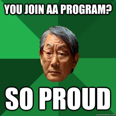 You join AA program? So proud - You join AA program? So proud  High Expectations Asian Father