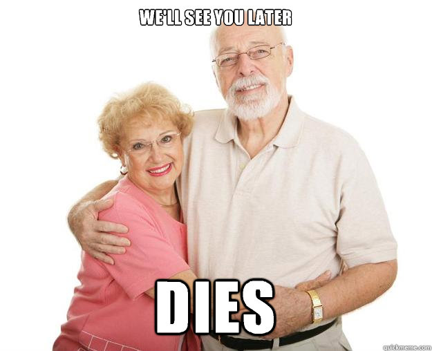 We'll see you later Dies  Scumbag Grandparents