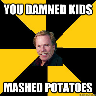 YOU DAMNED KIDS MASHED POTATOES - YOU DAMNED KIDS MASHED POTATOES  John Steigerwald