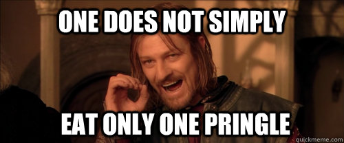 One does not simply eat only one pringle