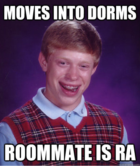 Moves into dorms Roommate is RA - Moves into dorms Roommate is RA  Bad Luck Brian
