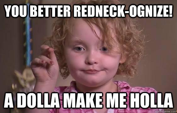 You better redneck-ognize! A dolla make me holla