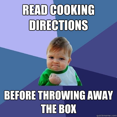 read cooking directions before throwing away the box - read cooking directions before throwing away the box  Success Kid
