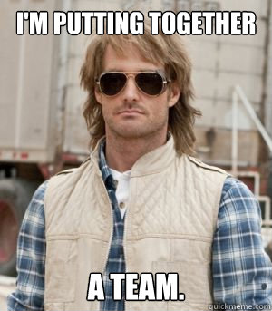 I'm putting together A team.  MacGruber