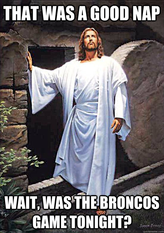 That was a good nap wait, was the broncos game tonight? - That was a good nap wait, was the broncos game tonight?  Gamer Jesus