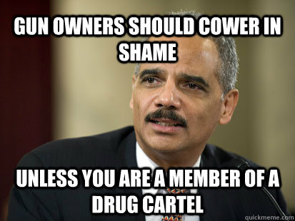 Gun owners should cower in shame Unless you are a member of a drug cartel