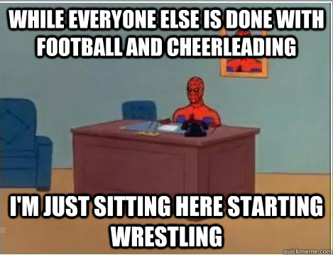 While everyone else is done with football and cheerleading I'm just sitting here starting wrestling - While everyone else is done with football and cheerleading I'm just sitting here starting wrestling  Spiderman Desk