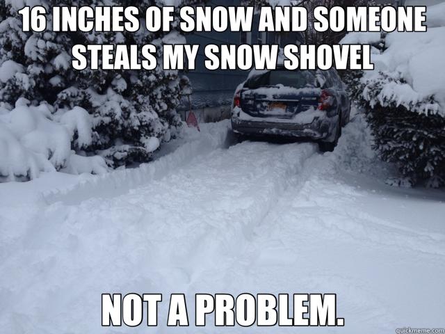 42b50c073b7980509135551485081576cb06bd5f2dc9d2edf1ceee98db639a61 to the asshole that stole my snow shovel memes quickmeme,Snow Meme Images