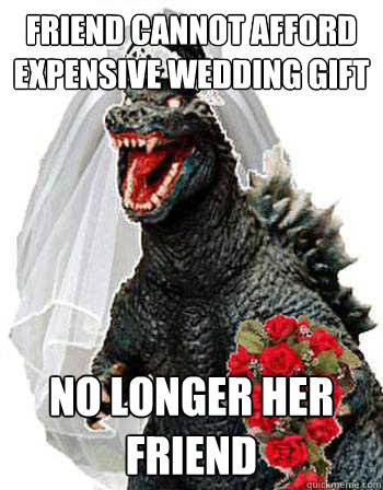 friend cannot afford expensive wedding gift no longer her friend  Bridezilla