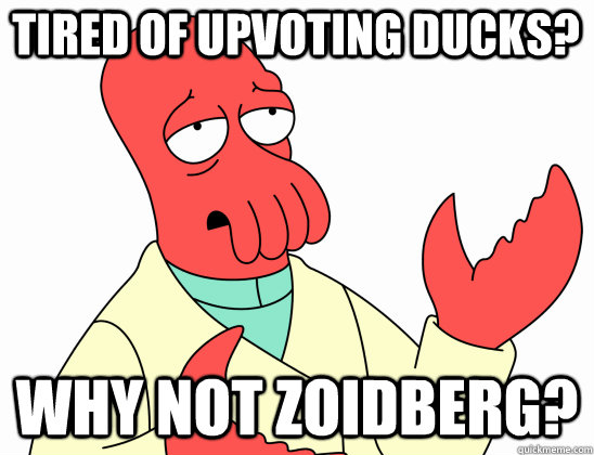 Tired of upvoting ducks? why not Zoidberg?