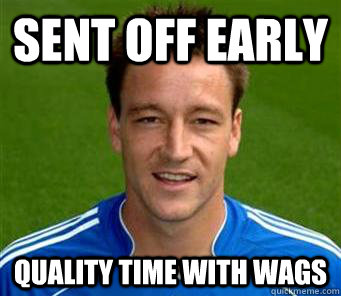 42cb95250755bce5f88cf52018a6f86edee4d6d6345de20a4b690f5b722dcd99 sent off early quality time with wags john terry fact quickmeme