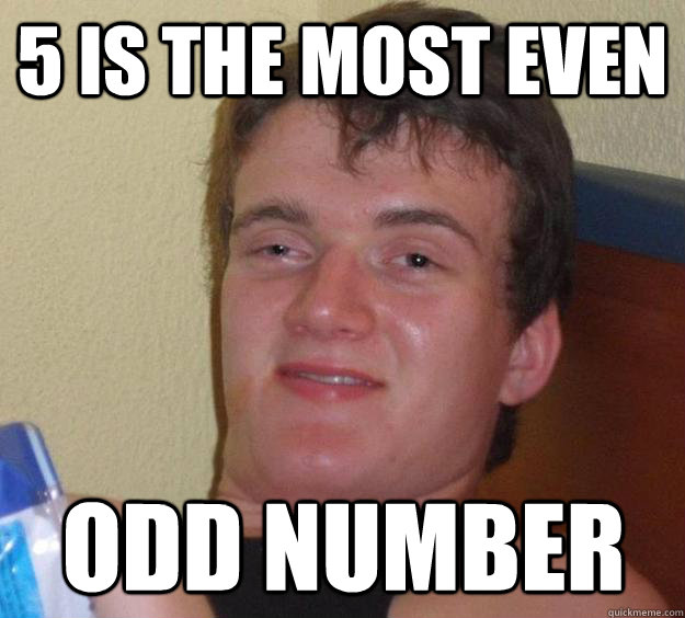 5 is the most even Odd number - 5 is the most even Odd number  10 Guy