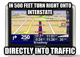 In 500 feet turn right onto interstate directly into traffic  Scumbag GPS
