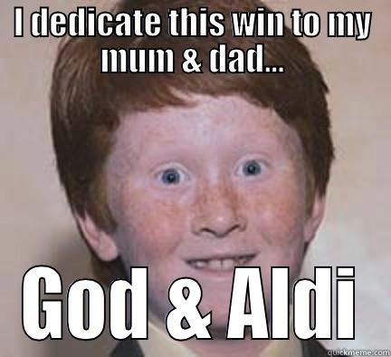 I DEDICATE THIS WIN TO MY MUM & DAD... GOD & ALDI Over Confident Ginger