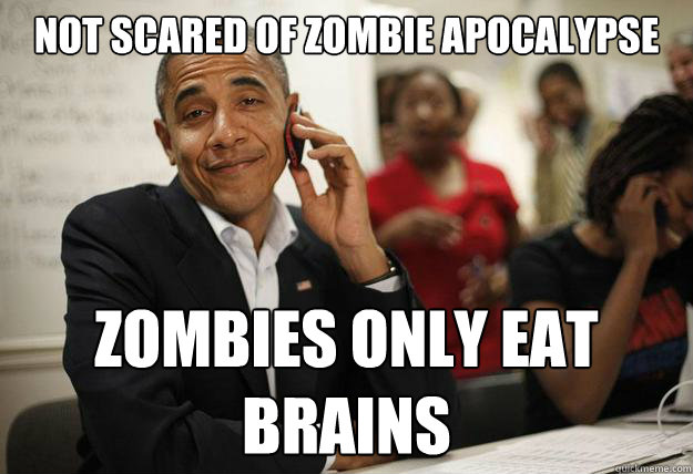 not scared of zombie apocalypse zombies only eat brains