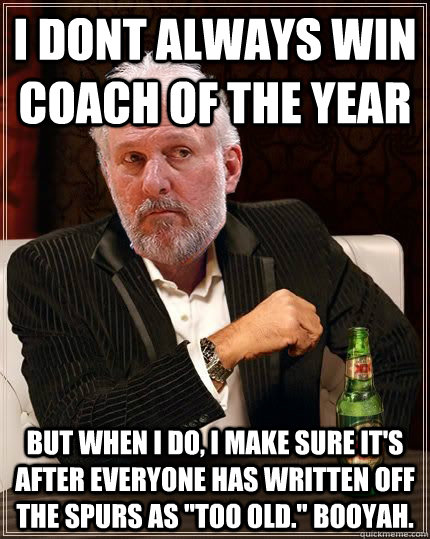 I dont always win Coach of the Year but when I do, I make sure it's after everyone has written off the Spurs as