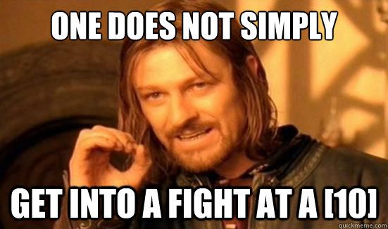 One Does Not Simply get into a fight at a [10] - One Does Not Simply get into a fight at a [10]  Boromir