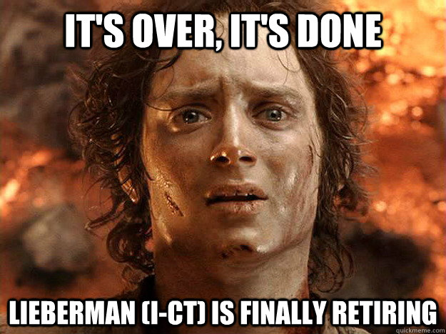 it's over, it's done Lieberman (I-CT) is finally retiring - it's over, it's done Lieberman (I-CT) is finally retiring  frodo