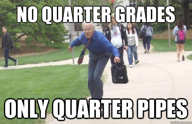 no quarter grades only quarter pipes