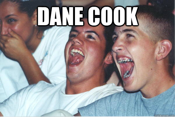 Dane cook     - Dane cook      Immature High Schoolers