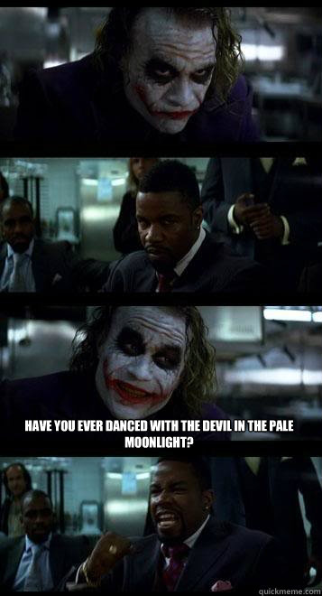 Have You Ever Danced With The Devil In The Pale Moonlight Joker
