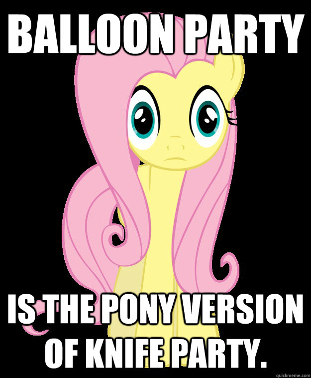 Balloon Party is the pony version of Knife Party.
