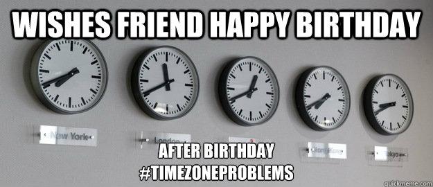 Wishes Friend Happy Birthday After Birthday #TimeZoneProblems
