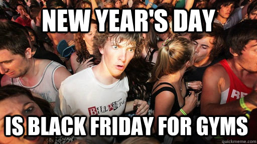 New Year's Day is Black Friday for gyms - New Year's Day is Black Friday for gyms  Sudden Clarity Clarence