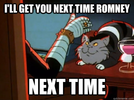 I'll get you next time Romney Next time - I'll get you next time Romney Next time  Misc