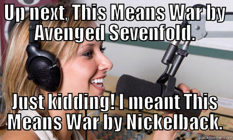 Name's The Same - UP NEXT, THIS MEANS WAR BY AVENGED SEVENFOLD. JUST KIDDING! I MEANT THIS MEANS WAR BY NICKELBACK. scumbag radio dj