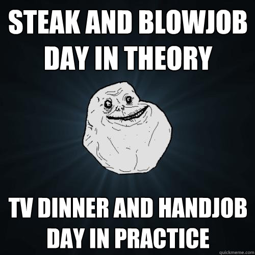 what day is steak and bj day Mar 14, 2014  It's true!!!
