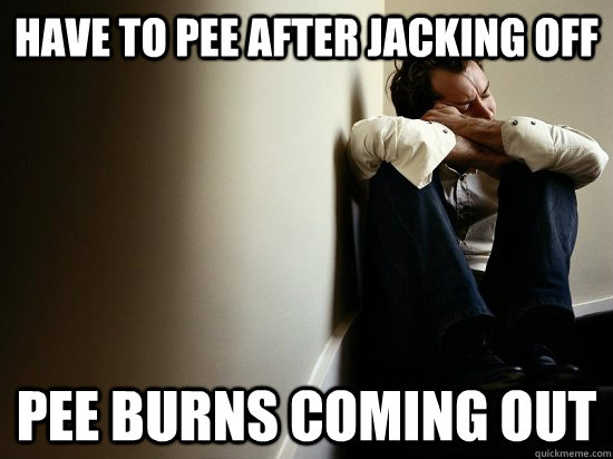 Have to pee after jacking off pee burns coming out