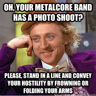 Oh, your metalcore band has a photo shoot? please, stand in a line