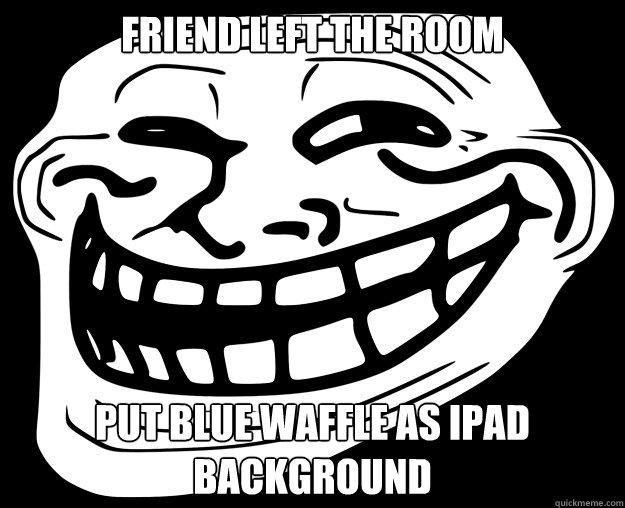 Friend left the room put blue waffle as ipad background friend left the room put blue waffle as ipad background voltagebd Choice Image