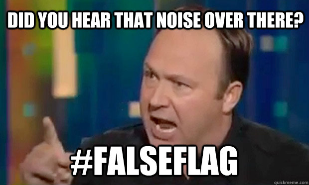 did you hear that noise over there? #falseflag  Alex Jones Facts
