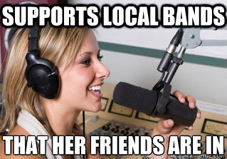 supports local bands that her friends are in - supports local bands that her friends are in  scumbag radio dj