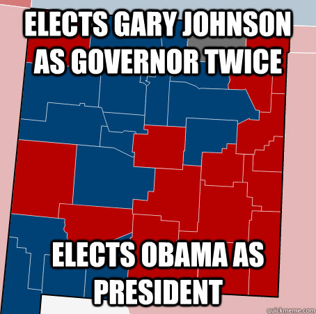 Elects Gary Johnson as governor twice elects obama as president - Elects Gary Johnson as governor twice elects obama as president  Scumbag New Mexico