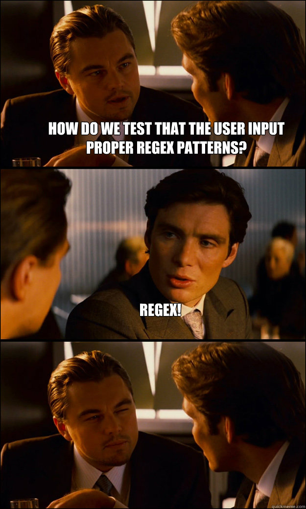 How do we test that the user input proper regex patterns? regex!  - How do we test that the user input proper regex patterns? regex!   Inception
