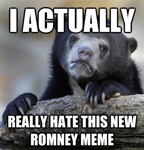 I actually Really hate this new romney meme