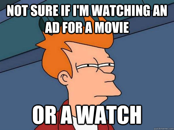 Not sure if i'm watching an ad for a movie or a watch - Not sure if i'm watching an ad for a movie or a watch  Futurama Fry