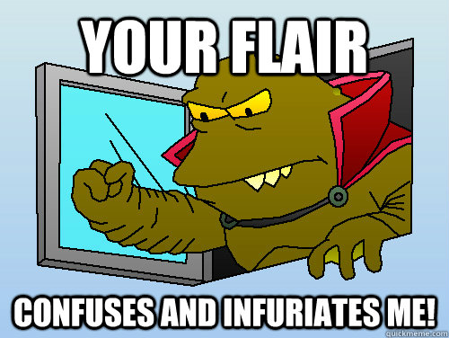 Your flair Confuses and infuriates me! - Your flair Confuses and infuriates me!  Obstinate Lrrr
