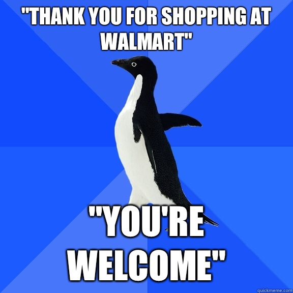 Hilarious You Re Welcome Memes : Quot thank you for shopping at walmart re welcome