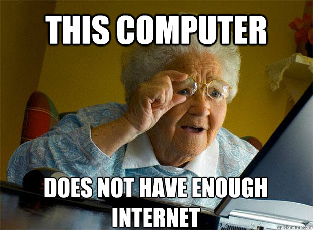 THIS COMPUTER DOES NOT HAVE ENOUGH INTERNET   - THIS COMPUTER DOES NOT HAVE ENOUGH INTERNET    Grandma finds the Internet