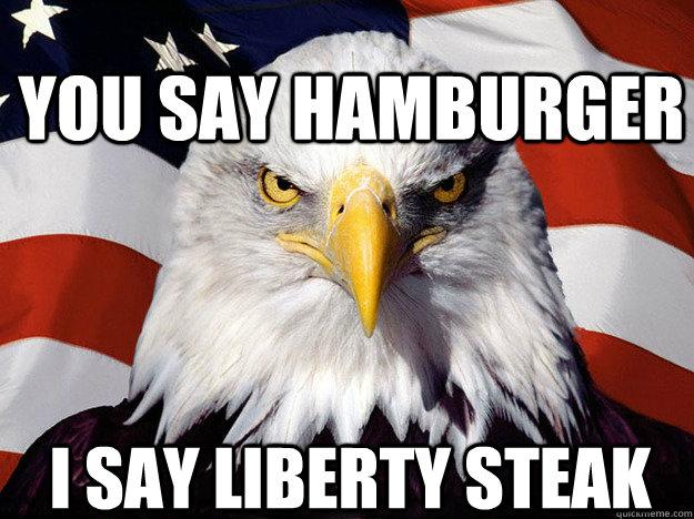 You say hamburger I say liberty steak - You say hamburger I say liberty steak  Patriotic Eagle
