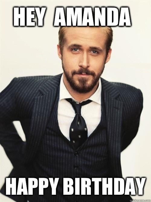 Funny Happy Birthday Meme : Hey amanda happy birthday ryan gosling